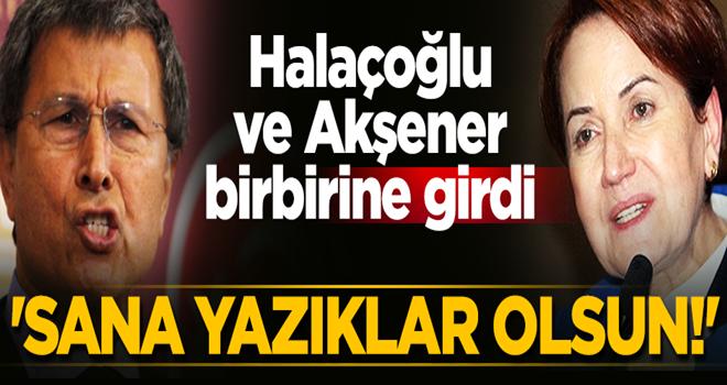 Akşener'den Halaçoğlu'na sitem: Yazıklar olsun sana!