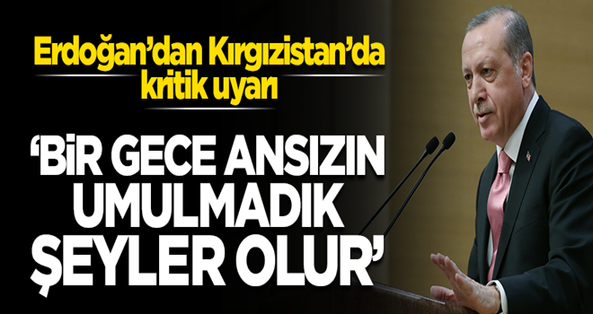 Başkan Erdoğan'dan Kırgızistan'da kritik uyarı!
