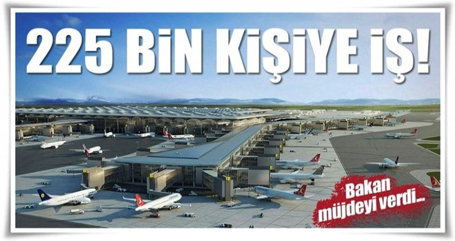 3. havalimanında 225 bin kişiye iş