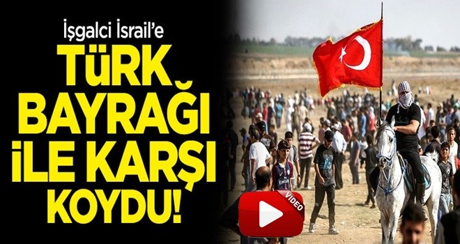İşgalci İsrail'e Türk bayrağı ile karşı koydu