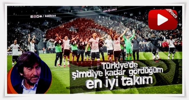 Rıdvan Dilmen: Gördüğüm en iyi takım Beşiktaş