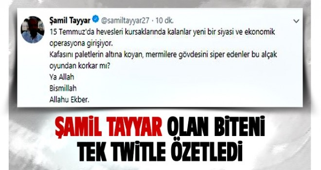 Şamil Tayyar: 15 Temmuz'da hevesleri kursaklarında kalanlar ...
