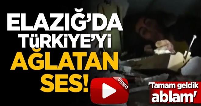 Elazığ'da Türkiye'yi ağlatan ses! 'Tamam geldik ablam'