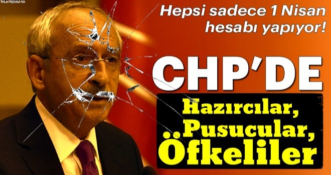 CHP'de Hazırcılar, Pusucular, Öfkeliler...