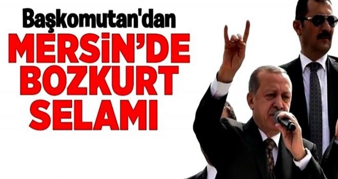 Erdoğan'dan Mersin'de bozkurt selamı .