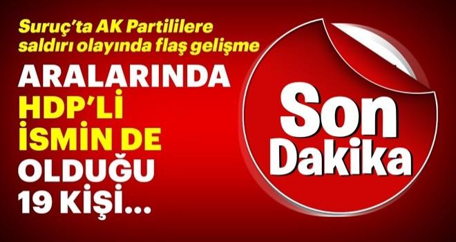 Son Dakika: Suruç'ta AK Partililere yönelik saldırıyla ilgili soruşturmada flaş gelişme!