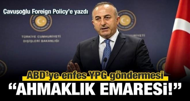 Çavuşoğlu'ndan ABD'ye YPG göndermesi: Ahmaklık!