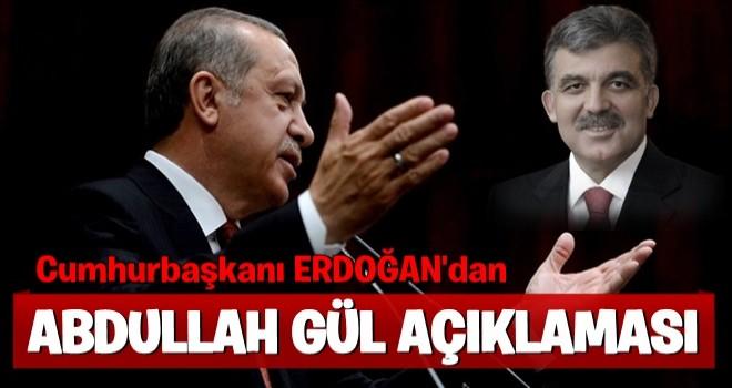 Erdoğan'dan 'Abdullah Gül' yorumu: Bunu ona...