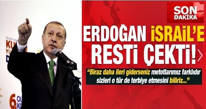Başkan Erdoğan İsrail'e resti çekti: ''Biraz daha ileri giderseniz...''