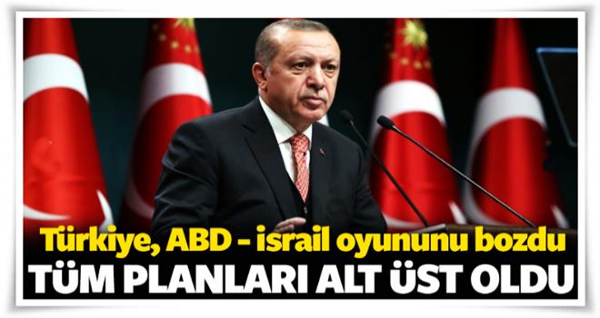 Türkiye, İsrail - ABD planını bozdu