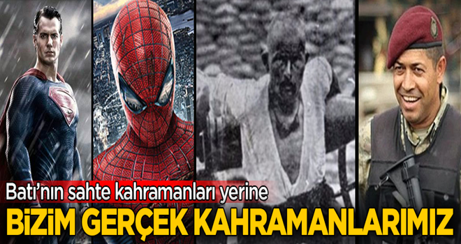 Batı'nın uydurma süper kahramanlarına karşı bizim gerçek kahramanlarımız