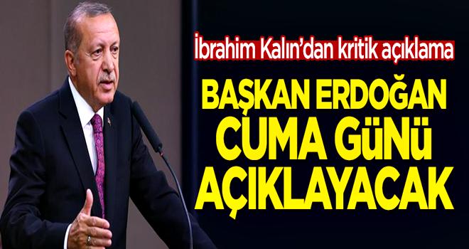 İbrahim Kalın duyurdu: Başkan Erdoğan cuma günü açıklayacak