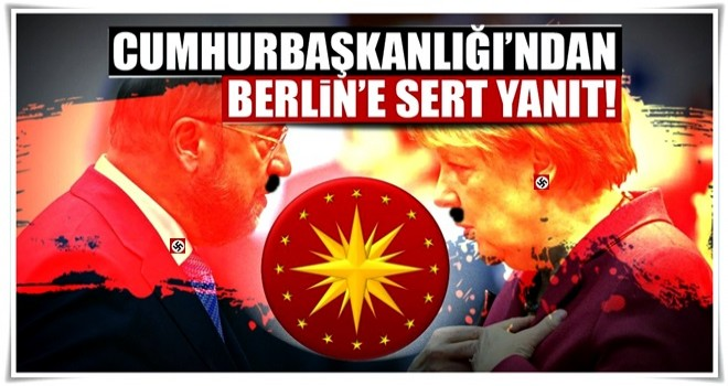 Cumhurbaşkanlığı'ndan Almanya'ya sert tepki!