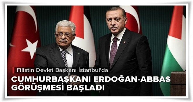 Cumhurbaşkanı Erdoğan ile Filistin Devlet Başkanı Abbas ile görüşüyor