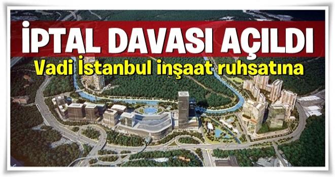 Vadi İstanbul'a İPTAL DAVASI