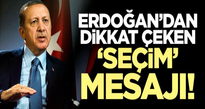 Cumhurbaşkanı Erdoğan'dan dikkat çeken 'seçim' mesajı