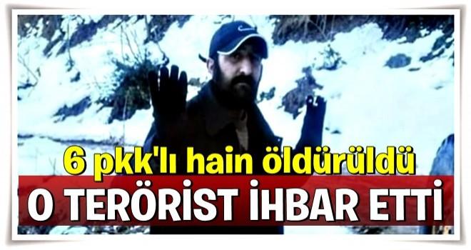 Yakalanan terörist ihbar etti! 6 PKK'lı öldürüldü