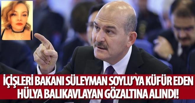 İçişleri Bakanı Soylu'ya küfür eden Hülya Balıkavlayan gözaltına alındı