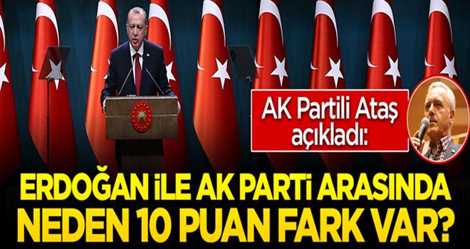 Erdoğan ile AK Parti arasında neden 10 puan fark var? AK Partili Ataş açıkladı
