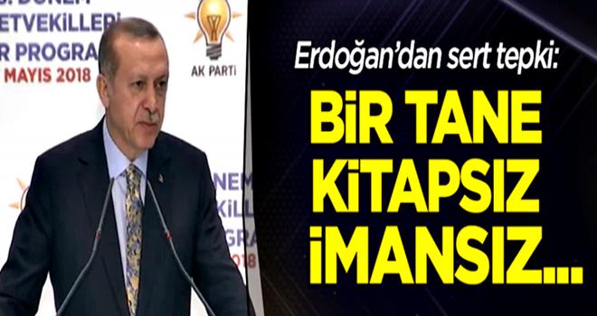 Erdoğan: Bir tane kitapsız, imansız...