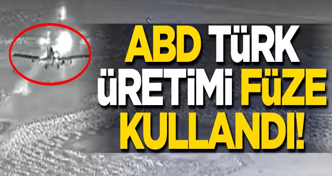 Görüntüler yayınlandı! ABD Türk üretimi füze kullandı!