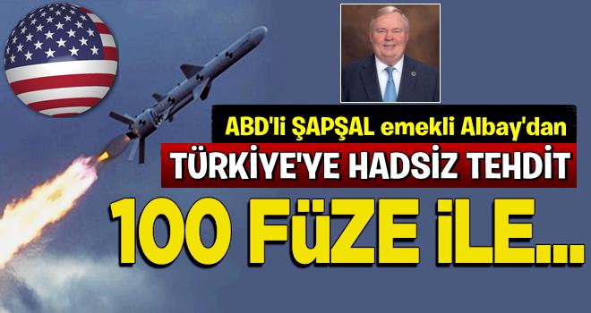 ABD'li albaydan Türkiye'ye küstah tehdit: 100 füze ile...