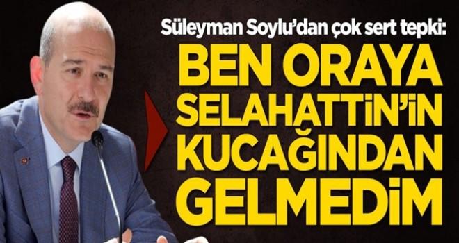 Süleyman Soylu'dan sert tepki: Ben oraya Selahattin'in kucağından gelmedim