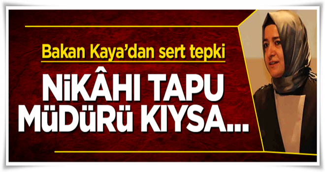Bakan Betül Sayan Kaya'dan sert tepki: Nikâhı tapu müdürü kıysa...