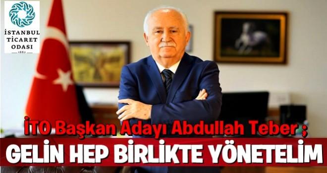Abdullah Teber ; Gelin hep birlikte yönetelim..