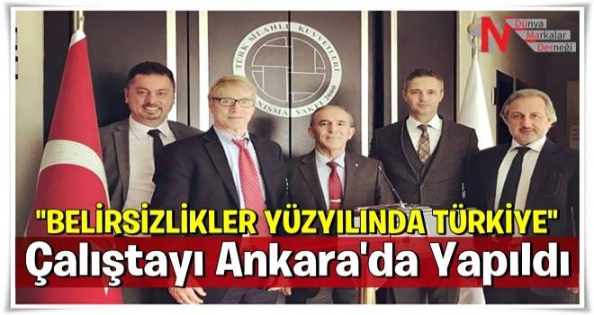 ''Belirsizlikler YüzyılındaTürkiye''  Çalıştayı bugün Ankara'da yapıldı