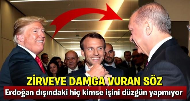 Zirveye damga vuran sözler: Erdoğan dışındaki hiç kimse işini düzgün yapmıyor