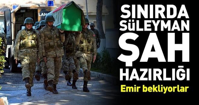 Sınırda Süleyman Şah hazırlığı .