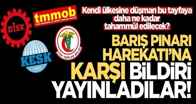 DİSK, KESK, TMMOB ve TTB'den yine ihanet! Barış Pınarı Harekatına karşı çıktılar