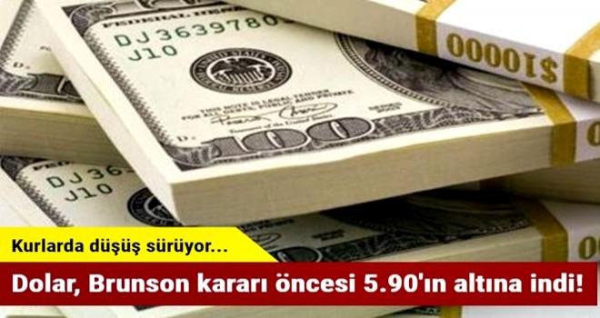 Dolar, Brunson kararı öncesi 5.90'ın altına indi!