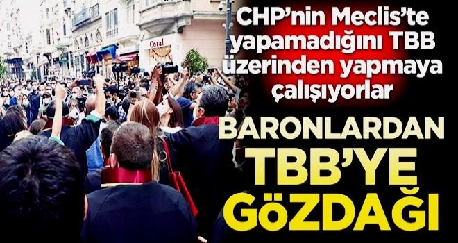 CHP'nin Meclis'te yapamadığını TBB üzerinden yapmaya çalışıyorlar