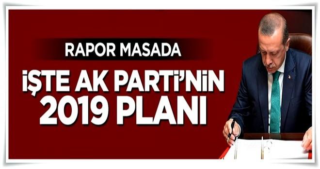 Rapor masada, işte AK Parti'nin 2019 planı