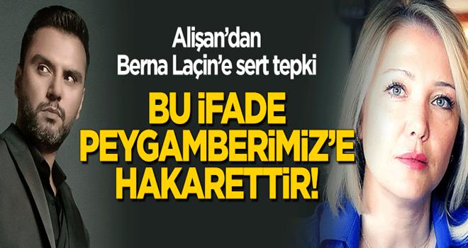 Alişan'dan Berna Laçin'e sert tepki: Bu benzetme Peygamberimiz'e hakarettir!
