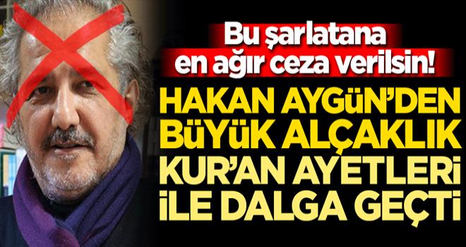 Bu şarlatana en ağır ceza verilsin! Küstah Hakan Aygün'den büyük alçaklık