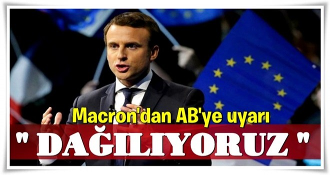 Macron'dan AB'ye uyarı: Dağılıyoruz