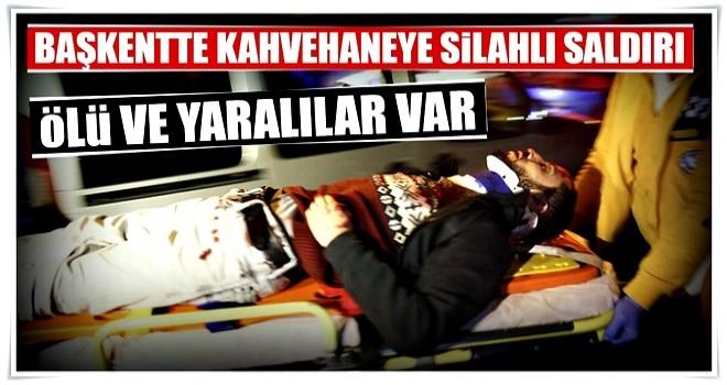 Başkentte kahvehaneye silahlı saldırı: 1 ölü, 4 yaralı