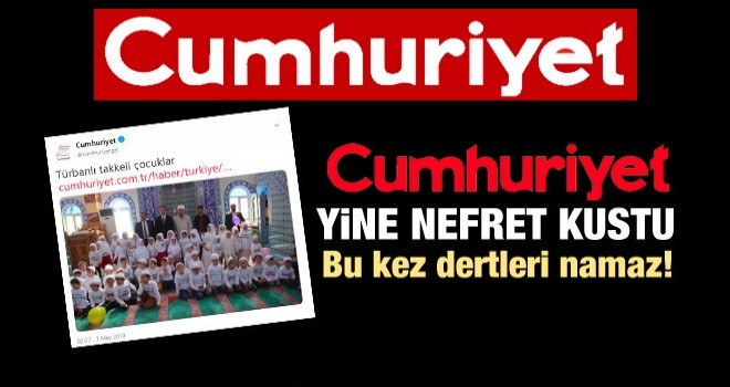Cumhuriyet gazetesinin namaz nefreti