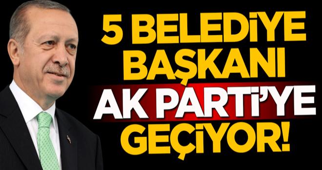 5 belediye başkanı AK Parti'ye geçiyor!