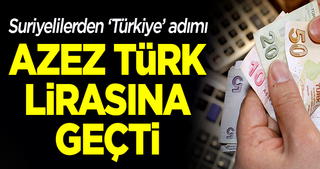 Suriyelilerden 'Türkiye' adımı: Azez, Türk lirasına geçti!