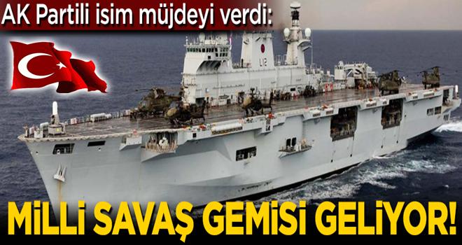 AK Partili Turan müjdeyi verdi: Milli Savaş Gemisi geliyor!