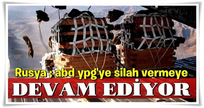 Rusya: ABD, terör örgütü YPG'ye silah vermeye devam ediyor
