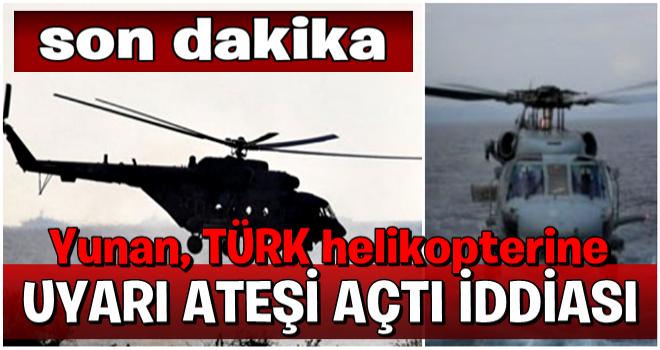 'Yunanistan Türk helikopterine uyarı ateşi açtı'