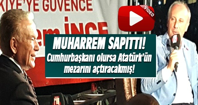 Muharrem İnce: Cumhurbaşkanı olursam Atatürk'ün mezarını açtıracağım