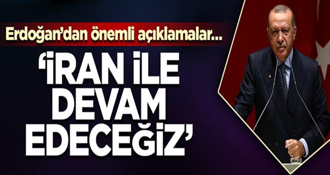 Cumhurbaşkanı Erdoğan'dan önemli açıklamalar… 'İran ile devam edeceğiz…'