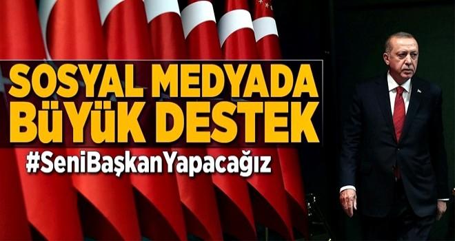 Sosyal medyada Erdoğan'a büyük destek: #SeniBaşkanYapacağız .
