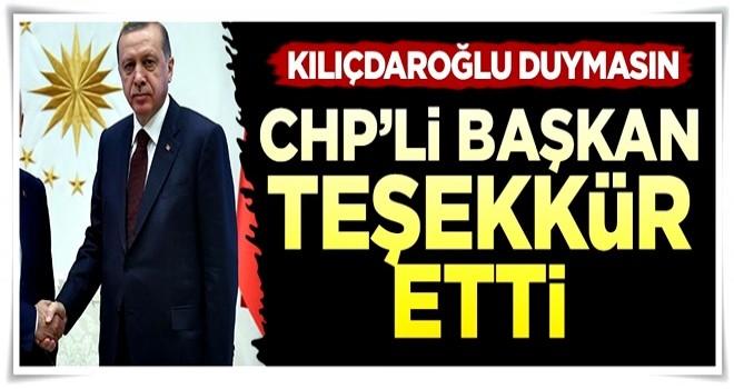 CHP'li Başkan Erdoğan'a teşekkür etti